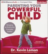 Parenting Your Powerful Child: Bringing an End to the Everyday Battles -unabridged audiobook on CD