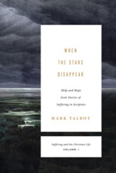 When the Stars Disappear: Help and Hope from the Stories of Suffering in Scripture
