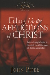 Filling up the Afflictions of Christ: The Cost of Bringing the Gospel to the Nations in the Lives of William Tyndale, Adoniram Judson, and John Paton