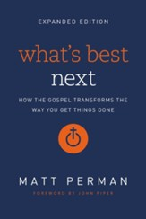 What's Best Next: How the Gospel Transforms the Way You Get Things Done.  Expanded edition