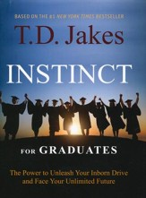 Instinct For Graduates: The Power To Unleash Your Inborn Drive And Face Your Unlimited Future