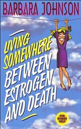 Living Somewhere Between Estrogen and Death - eBook