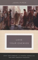 Love Your Enemies: Jesus' Love Command in the Synoptic Gospels  and the Early Christian Paraenesis