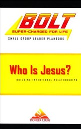 BOLT Who Is Jesus?: Small Group Leader Planbook