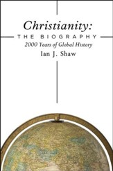 Christianity, The Biography: 2000 Years of Global History