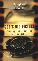 God's Big Picture: Tracing the Story-line of the Bible