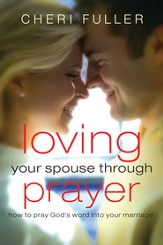 Loving Your Spouse Through Prayer: How to Pray God's Word Into Your Marriage - eBook
