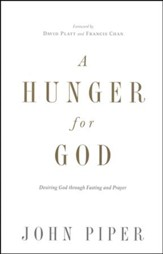 A Hunger for God: Desiring God Through Fasting and Prayer