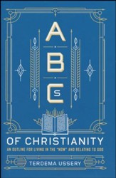 ABC's of Christianity: An Outline for Living in the Now and Relating to God