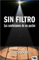 Sin Filtro: Las Confesiones de un Pastor  (Dare to Drop the Pose: Ten Things Christians Think but...)