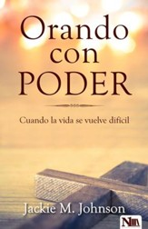 Orando con Poder: Cuando la vida se vuelve dificil  (Praying with Power When Life Gets Tough)