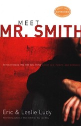 Meet Mr. Smith: Revolutionize the Way You Think About Sex, Purity, and Romance - eBook