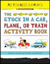 All You Need Is a Pencil: The Stuck  in a Car, Plane, or Train Activity Book: Games, Doodling, Puzzles, and More!