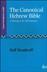 The Canonical Hebrew Bible: A Theology of the Old Testament (Tools for Biblical Study)