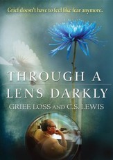 Through a Lens Darkly: Grief, Loss and C.S. Lewis [Streaming Video Rental]