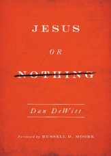 Jesus or Nothing [Dan DeWitt]