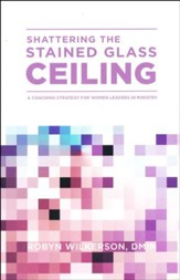 Shattering the Stained Glass Ceiling: A Coaching Strategy for Women Leaders in Ministry