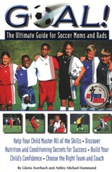 Goal!: The Ultimate Guide for Soccer  Moms and Dads- Help Your Child Master the Game