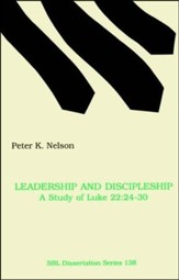 Leadership and Discipleship: A Study of Luke 22:24-30