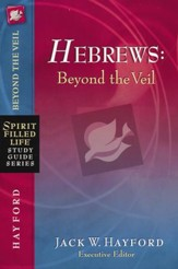 Hebrews, Beyond the Veil: Spirit Filled Life Study Guide