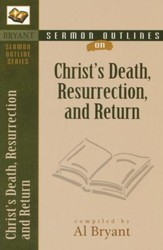 Sermon Outlines On The Death, Resurrection, and Return of Christ