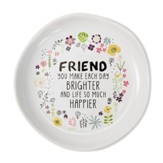 Friend You Make Each Day Brighter Keepsake Dish