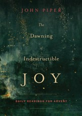 The Dawning of Indestructible Joy: Daily Readings for Advent - Slightly Imperfect