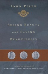 Seeing Beauty and Saying Beautifully: The Power of Poetic Effort in the Work of George Herbert, George Whitefield, and C. S. Lewis