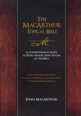 The MacArthur Topical Bible: A Comprehensive Guide to Every Major Topic Found in the Bible