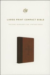 ESV Large-Print Compact Bible--soft leather-look, burgundy/tan with vintage cross design