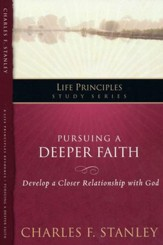 Pursuing A Deeper Faith-Life Principles Study Series Vol 19