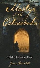 Martyr of the Catacombs: A Tale of Ancient Rome