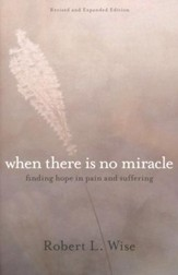 When There Is No Miracle: Finding Hope in Pain and Suffering