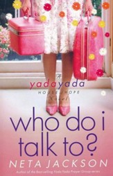 Who Do I Talk To? Yada Yada House of Hope Series #2