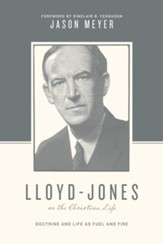 Lloyd-Jones on the Christian Life: Doctrine and Life as Fuel and Fire - Slightly Imperfect