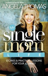 My Single Mom Life: Stories and Practical Lessons for Your Journey - eBook