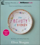 The Beauty of Broken: My Story and Likely Yours Too Unabridged Audiobook on CD