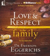 Love & Respect in the Family: The Love Children Need Unabridged Audiobook on CD