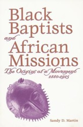 Black Baptists and African Missions: The Origins of a Movement, 1880-1915