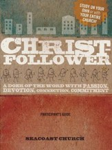 Christ-Follower - Participant's Guide: A Doer of the Word with Passion, Devotion, Connection, Commitment