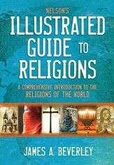 Nelson's Illustrated Guide to Religions: A Comprehensive Introduction to the Religions of the World - eBook