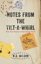 Notes From The Tilt-A-Whirl: Wide-Eyed Wonder in God's Spoken World - eBook
