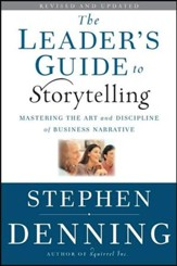 The Leader's Guide to Storytelling: Mastering the Art and Discipline of Business Narrative (REV & Updatedtion)