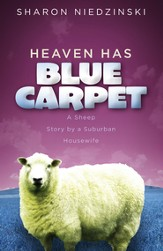 Heaven Has a Blue Carpet: A Sheep Story by a Suburban Housewife -eBook