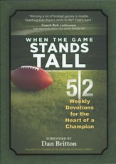 When the Game Stands Tall: 52 Weekly Devotions for the Heart of a Champion