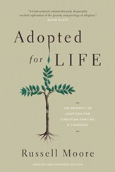Adopted for Life: The Priority of Adoption for Christian Families & Churches, Updated and Expanded
