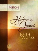 The Passion Translation: Hebrews & James - Faith Works