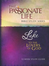Luke: To the Lovers of God, The Passionate Life Bible Study Series - Slightly Imperfect