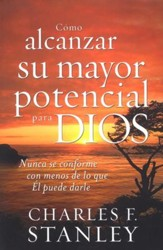 Cómo Alcanzar Su Mayor Potencial Para Dios  (How to Reach Your Full Potential for God)