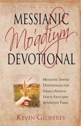 Messianic Mo'adiym Devotional: Messianic Devotionals for Israel's Feasts, Fasts, and Appointed Time
